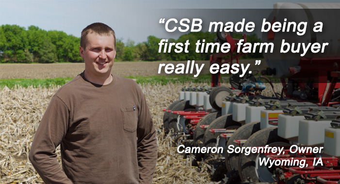 Take a look at CSB's Beginning Farmer Loans and lines of credit